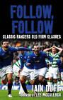 Follow, Follow: Classic Rangers Old Firm Clashes by Iain Duff (Hardback, 2010)