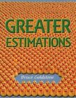 Greater Estimations: A Fun Introduction to Estimating Large Numbers by Bruce Goldstone (Paperback / softback, 2016)
