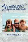 Aquatastic: Swimming Made Simple by Ronda Brodsky (Paperback, 2007)