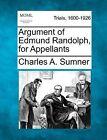 Argument of Edmund Randolph, for Appellants by Charles A Sumner (Paperback / softback, 2012)
