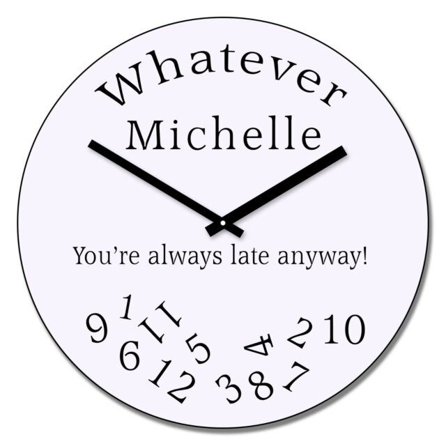 "Personalised ""WHATEVER"" Your Choice here ""YOUR'E ALWAYS LATE ANYWAY""  Wall Clock"