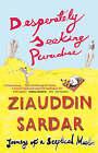 Desperately Seeking Paradise: Journeys of a Sceptical Muslim by Ziauddin Sardar (Paperback, 2005)