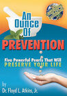 An Ounce of Prevention: Five Powerful Pearls That Will Preserve Your Life by Jr, Floyd L Atkins (Paperback / softback, 2009)