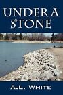 Under a Stone by A L White (Paperback / softback, 2009)