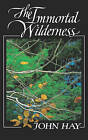 The Immortal Wilderness by John Hay (Paperback, 1990)
