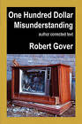 One Hundred Dollar Misunderstanding: Author Corrected Text by Robert Gover (Paperback, 2010)