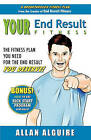 Your End Result Fitness: The Fitness Plan You Need for the End Result You Deserve! by Allan Alguire (Paperback / softback, 2011)