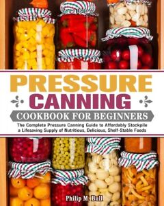 Pressure Canning Cookbook For Beginners: The Complete Pressure Canning Guid...