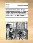 Genuine Memoirs of the Life and Treasonable Practices of Dr. Florence Hensey. Who Receiv'd Sentence of Death on Wednesday the 14th Day of June, 1758. ... for High Treason, ... by Multiple Contributors (Paperback / softback, 2010)