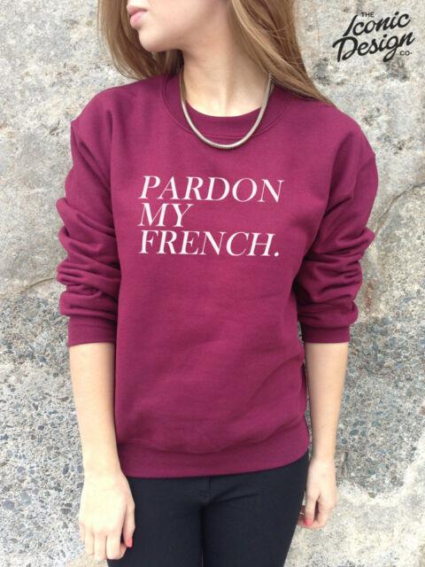 PARDON MY FRENCH Fashion Jumper Top Sweater Paris Tumblr Sweatshirt Funny Slogan