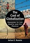 The Cost of Globalization: Dangers to the Earth and its People by Julian E. Kunnie (Paperback, 2015)