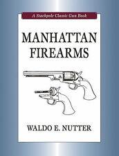Stackpole Classic Gun Bks.: Manhattan Firearms by Waldo E. Nutter (2008,...