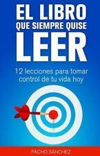 El Libro Que Siempre Quise Leer : 12 Lecciones para Cambiar Tu Vida Hoy by...