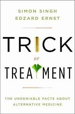 Trick or Treatment : The Undeniable Facts about Alternative Medicine by Edzard E