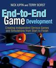 End-to-End Game Development: Creating Independent Serious Games and Simulations from Start to Finish by Nick Iuppa, Terry Borst (Paperback, 2009)