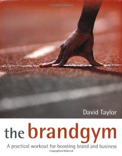 The Brand Gym: A Practical Workout for Boosting Brand and Business,David Taylor