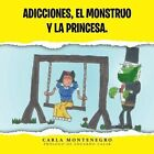 Adicciones, El Monstruo y La Princesa. by Carla Montenegro (Paperback / softback, 2013)