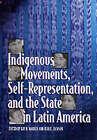 Indigenous Movements, Self-Representation and the State in Latin America by University of Texas Press (Paperback, 2003)
