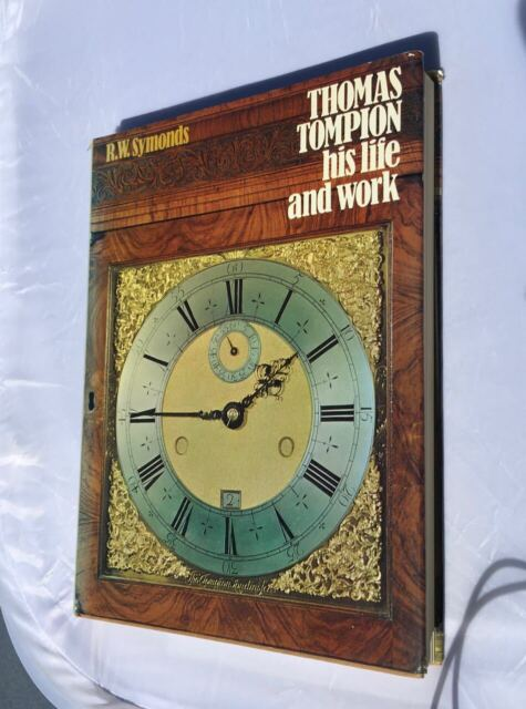 THOMAS TOMPION: HIS LIFE AND WORKS By R.w. Symonds - Hardcover