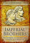 Imperial Brothers: Valentinian, Valens and the Disaster at Adrianople by Ian Hughes (Hardback, 2013)
