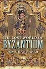 The Lost World of Byzantium by Jonathan Harris (Paperback, 2016)