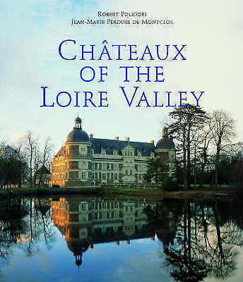 Chateaux of the Loire Valley by Jean-Marie Perouse De Montclos Hardbacked Book