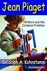 Jean Piaget: Children and the Inclusion Problem by Geldolph a Kohnstamm (Paperback, 2013)