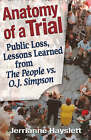 Anatomy of a Trial: Public Loss, Lessons Learned from the People vs. O.J. Simpson by Jerrianne Hayslett (Hardback, 2008)