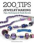 200 Tips for Jewelry Making: Tips, Techniques and Trade Secrets by Xuella Arnold, Sara Withers (Hardback, 2013)