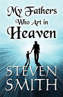 My Fathers Who Art in Heaven by Steven Smith (Paperback / softback, 2009)