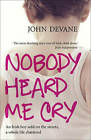 Nobody Heard Me Cry: An Irish Boy Sold on the Streets, a Whole Life Shattered by John Devane (Paperback, 2009)