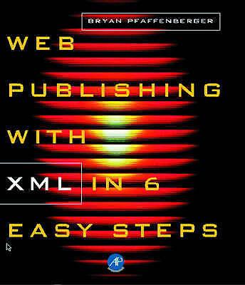 Web Publishing with XML in Six Easy Steps by Pfaffenberger, Bryan
