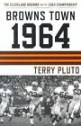 Browns Town 1964: Cleveland's Browns and the 1964 Championship by Terry Pluto (Paperback / softback, 2003)