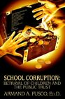 School Corruption Betrayal of Children and The Public Trust 9780595365579
