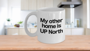 UP North Home Coffee Mug Funny Gift for Pure Michigan Great Lakes Cabin Cottage