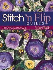 Stitch 'n Flip Quilts : 14 Fantastic Projects by Jean Wells & Valori Wells - PB