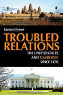Troubled Relations: The United States and Cambodia Since 1870 by Kenton Clymer (Paperback / softback, 2011)