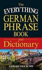 The Everything German Phrase Book and Dictionary: Find the Right Words and Expressions for Any Situation by Edward Swick (Paperback, 2015)