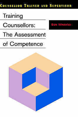 Training Counsellors: The Assessment of Competence (Counsellor Trainer & Supervi