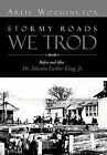 Stormy Roads We Trod: Before and After Dr. Martin Luther King, Jr. by Artie Woodington (Hardback, 2012)