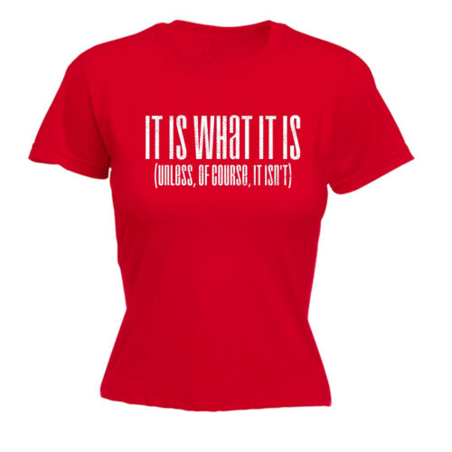 It Is What It Is Unless Of Course It Isnt WOMENS T-SHIRT Parody Gift birthday