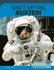 Space Myths, Busted!: 12 Groundbreaking Discoveries by Angie Smibert (Paperback / softback, 2016)