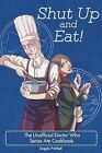 Shut Up and Eat! the Unofficial Doctor Who Cookbook by Angela Pritchett (Paperback / softback, 2015)