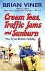Cream Teas, Traffic Jams and Sunburn: The Great British Holiday by Brian Viner (Paperback, 2012)