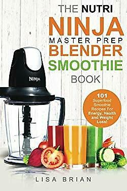 Ninja Master Prep, Nutri Ninja Pro, and Ninja Kitchen System Cookbooks:  Nutri Ninja Master Prep Blender Smoothie Book : 101 Superfood Smoothie  Recipes ...