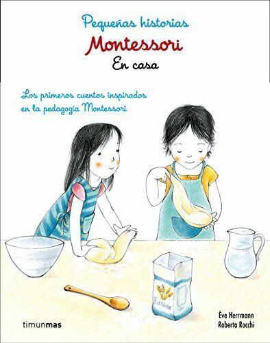 Montessori. Pequeñas historias. En casa: Lor primeros cuentos inspirados en la