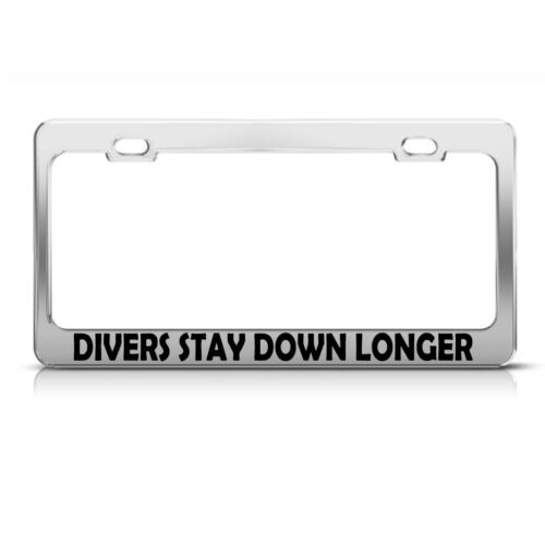 Divers Stay Down Longer Chrome Metal License Plate Frame