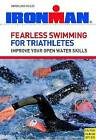 Fearless Swimming for Triathletes: Improve Your Open Water Skills by Ingrid Loos Miller (Paperback, 2011)