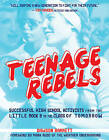 Teenage Rebels: Successful High School Activists from the Little Rock 9 to the Class of Tomorrow by Dawson Barrett (Paperback, 2015)