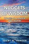 Nuggets of Wisdom: Quotes to Ponder and Inspire by Brent N Hunter (Paperback / softback, 2013)